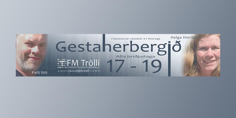 Gestaherbergið er á dagskrá á FM Trölla í dag kl 17 til 19
