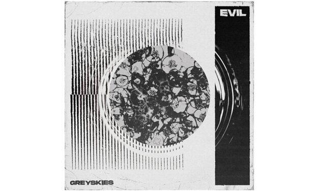 GREYSKIES – Evil