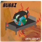 Nýtt lag í spilun: Bubbi – Ertu góður?